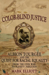 Color-Blind Justice: Albion Tourgee and the Quest for Racial Equality from the Civil War to Plessy v. Ferguson—Mark Elliott