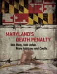 Maryland's Death Penalty: Still Here, Still Unfair. More Arbitrary and Costly, MD CASE – Maryland Citizens Against State Executions