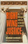 Right Wing Justice: The Conservative Campaign to Take Over the Courts